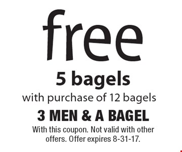 free 5 bagels with purchase of 12 bagels. With this coupon. Not valid with other offers. Offer expires 8-31-17.