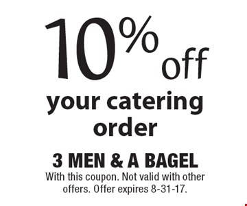 10% off your catering order. With this coupon. Not valid with other offers. Offer expires 8-31-17.