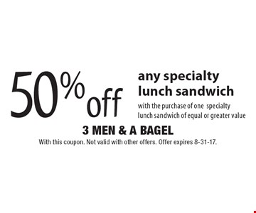 50% off any specialty lunch sandwich with the purchase of one specialty lunch sandwich of equal or greater value. With this coupon. Not valid with other offers. Offer expires 8-31-17.
