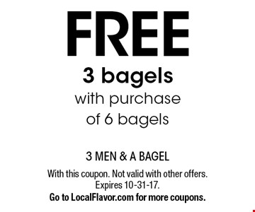 Free 3 bagels with purchase of 6 bagels. With this coupon. Not valid with other offers. Expires 10-31-17. Go to LocalFlavor.com for more coupons.
