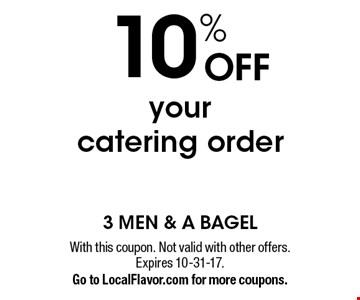 10% off your catering order. With this coupon. Not valid with other offers. Expires 10-31-17. Go to LocalFlavor.com for more coupons.