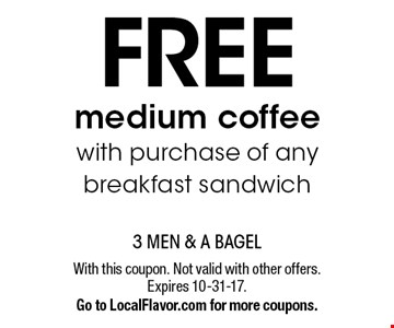 Free medium coffee with purchase of any breakfast sandwich. With this coupon. Not valid with other offers. Expires 10-31-17. Go to LocalFlavor.com for more coupons.