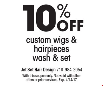 10% off custom wigs & hairpieces wash & set. With this coupon only. Not valid with other offers or prior services. Exp. 4/14/17.