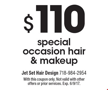 $110 special occasion hair & makeup. With this coupon only. Not valid with other offers or prior services. Exp. 6/9/17.