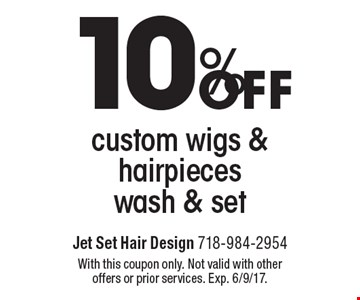 10%off custom wigs & hairpieces wash & set. With this coupon only. Not valid with other offers or prior services. Exp. 6/9/17.