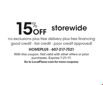 15% Off storewide. No exclusions plus free delivery plus free financing. Good credit - fair credit - poor credit approved! With this coupon. Not valid with other offers or prior purchases. Expires 7-21-17. Go to LocalFlavor.com for more coupons.