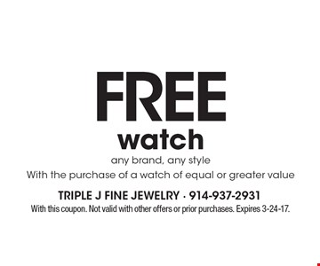 Free watch. Any brand, any style. With the purchase of a watch of equal or greater value. With this coupon. Not valid with other offers or prior purchases. Expires 3-24-17.
