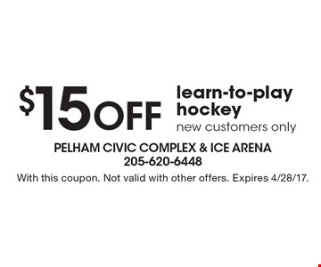$15 OFF learn-to-play hockey. New customers only. With this coupon. Not valid with other offers. Expires 4/28/17.
