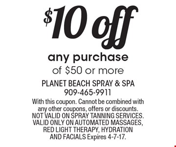 $10 off any purchase of $50 or more. With this coupon. Cannot be combined with any other coupons, offers or discounts. NOT VALID ON SPRAY TANNING SERVICES. VALID ONLY ON AUTOMATED MASSAGES, RED LIGHT THERAPY, HYDRATION AND FACIALS Expires 4-7-17.