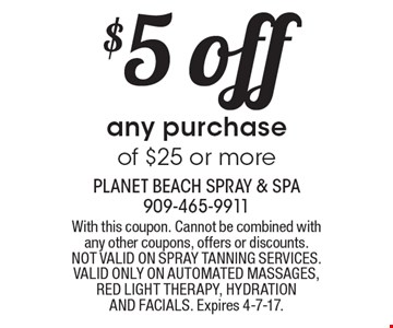 $5 off any purchase of $25 or more. With this coupon. Cannot be combined with any other coupons, offers or discounts. NOT VALID ON SPRAY TANNING SERVICES. VALID ONLY ON AUTOMATED MASSAGES, RED LIGHT THERAPY, HYDRATION AND FACIALS. Expires 4-7-17.