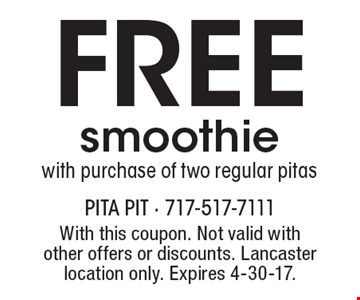 Free smoothie with purchase of two regular pitas. With this coupon. Not valid with other offers or discounts. Lancaster location only. Expires 4-30-17.