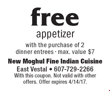 Free appetizer with the purchase of 2 dinner entrees - max. value $7. With this coupon. Not valid with other offers. Offer expires 4/14/17.