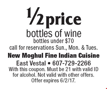 1/2 price bottles of wine bottles under $70 call for reservations Sun., Mon. & Tues. With this coupon. Must be 21 with valid ID for alcohol. Not valid with other offers. Offer expires 6/2/17.