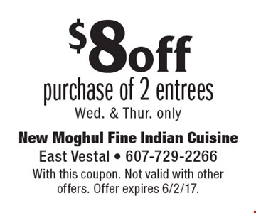 $8 off purchase of 2 entrees Wed. & Thur. only. With this coupon. Not valid with other offers. Offer expires 6/2/17.