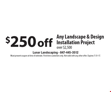 $250 off Any Landscape & Design Installation Project over $2,500. Must present coupon at time of estimate. First time customers only. Not valid with any other offer. Expires 7-31-17.