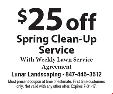$25 off Spring Clean-Up Service With Weekly Lawn Service Agreement. Must present coupon at time of estimate. First time customers only. Not valid with any other offer. Expires 7-31-17.