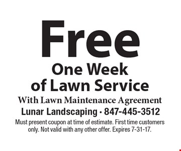 Free One Week of Lawn Service With Lawn Maintenance Agreement. Must present coupon at time of estimate. First time customers only. Not valid with any other offer. Expires 7-31-17.