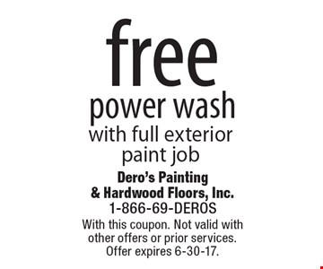 free power wash with full exterior paint job. With this coupon. Not valid with other offers or prior services. Offer expires 6-30-17.