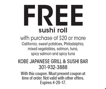 FREE sushi roll with purchase of $20 or more California, sweet potatoes, Philadelphia,mixed vegetables, salmon, tuna, spicy salmon and spicy tuna. With this coupon. Must present coupon at time of order. Not valid with other offers. Expires 4-28-17.