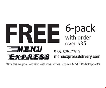 Free 6-pack with order over $35. With this coupon. Not valid with other offers. Expires 4-7-17. Code:Clipper13