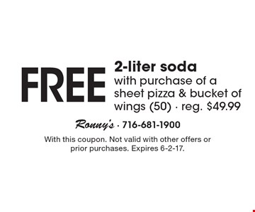Free 2-liter soda with purchase of a sheet pizza & bucket of wings (50). Reg. $49.99. With this coupon. Not valid with other offers or prior purchases. Expires 6-2-17.