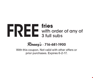 Free fries with order of any of 3 full subs. With this coupon. Not valid with other offers or prior purchases. Expires 6-2-17.
