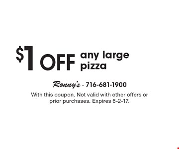 $1 Off any large pizza. With this coupon. Not valid with other offers or prior purchases. Expires 6-2-17.
