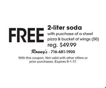 Free 2-liter soda with purchase of a sheet pizza & bucket of wings (50)reg. $49.99. With this coupon. Not valid with other offers or prior purchases. Expires 9-1-17.