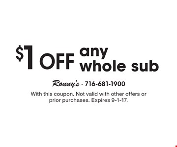 $1 Off any whole sub. With this coupon. Not valid with other offers or prior purchases. Expires 9-1-17.