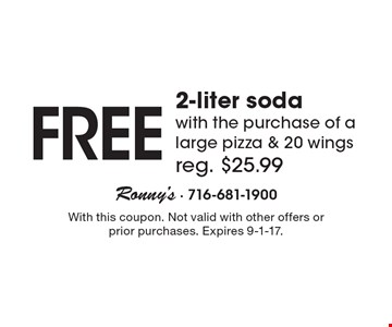 Free 2-liter soda with the purchase of a large pizza & 20 wings reg. $25.99. With this coupon. Not valid with other offers or prior purchases. Expires 9-1-17.