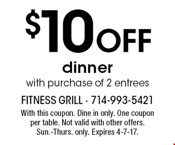 $10 off dinner with purchase of 2 entrees. With this coupon. Dine in only. One coupon per table. Not valid with other offers. Sun.-Thurs. only. Expires 4-7-17.