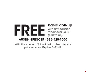 Free basic doll-up with any collision repair over $300 ($80 value). With this coupon. Not valid with other offers or prior services. Expires 3-31-17.