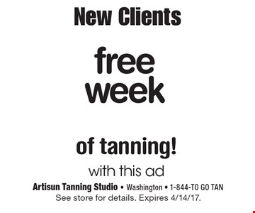 New Clients Free week of tanning! with this ad. See store for details. Expires 4/14/17.