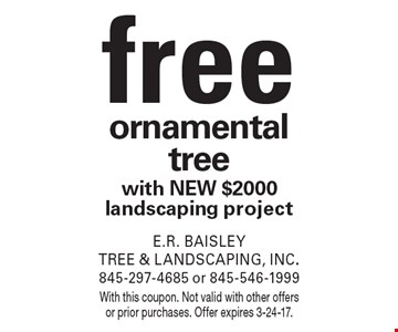 Free ornamental tree with new $2000 landscaping project. With this coupon. Not valid with other offers or prior purchases. Offer expires 3-24-17.
