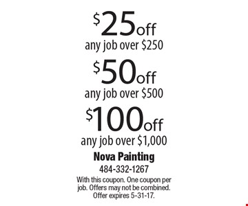 $100off any job over $1,000. $50off any job over $500. $25off any job over $250. . With this coupon. One coupon per  job. Offers may not be combined.  Offer expires 5-31-17.