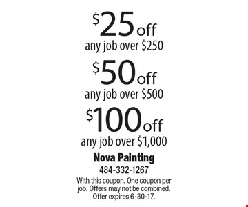 $25 off any job over $250 OR $50 off any job over $500 OR $100 off any job over $1,000. With this coupon. One coupon per job. Offers may not be combined. Offer expires 6-30-17.