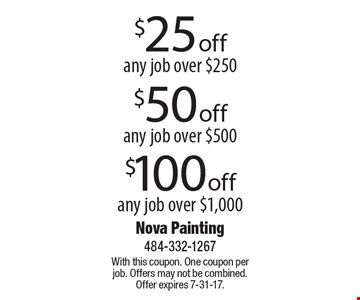 $25 off any job over $250 OR $50 off any job over $500 OR $100 off any job over $1,000. With this coupon. One coupon per job. Offers may not be combined. Offer expires 7-31-17.