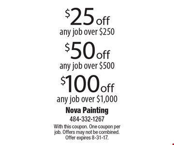 $25 off any job over $250. $50 off any job over $500. $100 off any job over $1,000. . With this coupon. One coupon per job. Offers may not be combined. Offer expires 8-31-17.