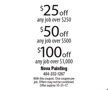 $25 off any job over $250. $50 off any job over $500. $100 off any job over $1,000. With this coupon. One coupon per job. Offers may not be combined. Offer expires 10-31-17.