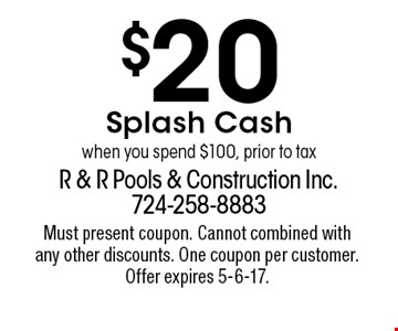 $20 Splash Cash when you spend $100, prior to tax. Must present coupon. Cannot combined with any other discounts. One coupon per customer. Offer expires 5-6-17.