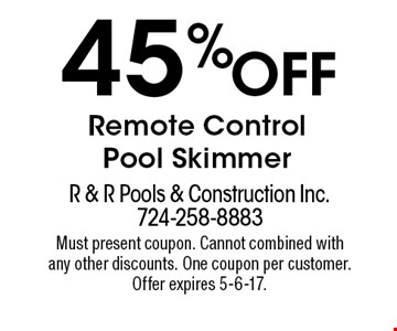 45% Off Remote Control Pool Skimmer. Must present coupon. Cannot combined with any other discounts. One coupon per customer. Offer expires 5-6-17.