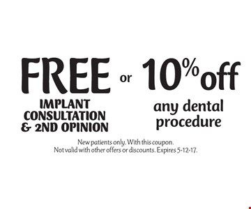 free10%offimplantconsultation & 2nd opinionany dental procedure . New patients only. With this coupon.Not valid with other offers or discounts. Expires 5-12-17.