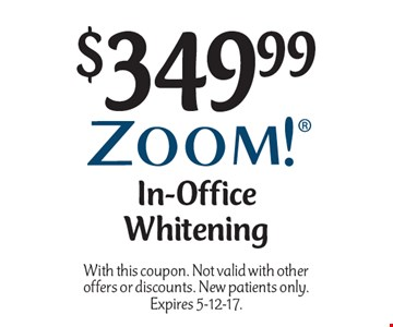 $349.99 In-Office Whitening. With this coupon. Not valid with other offers or discounts. New patients only.Expires 5-12-17.