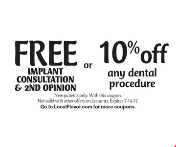 10% off any dental procedure OR free implant consultation & 2nd opinion.  New patients only. With this coupon.Not valid with other offers or discounts. Expires 7-14-17. Go to LocalFlavor.com for more coupons.