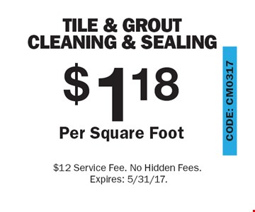 Tile & Grout Cleaning & Sealing $118 Per Square Foot. $12 Service Fee. No Hidden Fees. Expires: 5/31/17.