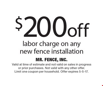 $200 off labor charge on any new fence installation. Valid at time of estimate and not valid on sales in progress or prior purchases. Not valid with any other offer. Limit one coupon per household. Offer expires 5-5-17.