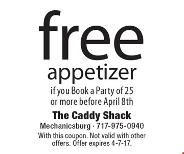 Free appetizer if you Book a Party of 25 or more before April 8th. With this coupon. Not valid with other offers. Offer expires 4-7-17.