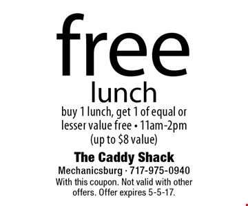 Free lunch. Buy 1 lunch, get 1 of equal or lesser value free. 11am-2pm (up to $8 value). With this coupon. Not valid with other offers. Offer expires 5-5-17.