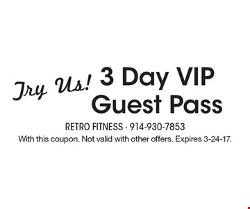 3 Day VIP Guest Pass Try Us!. With this coupon. Not valid with other offers. Expires 3-24-17.