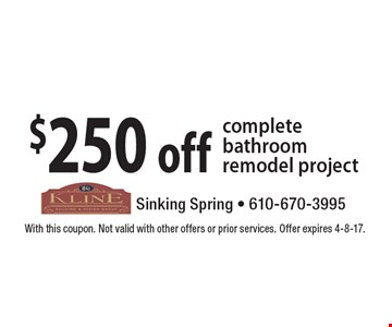 $250 off complete bathroom remodel project. With this coupon. Not valid with other offers or prior services. Offer expires 4-8-17.